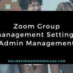 Zoom Group management Setting - Admin Management