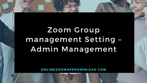 Zoom Group management Setting