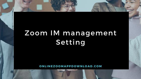 Zoom IM management Setting