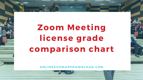 Zoom Meeting license grade comparison chart