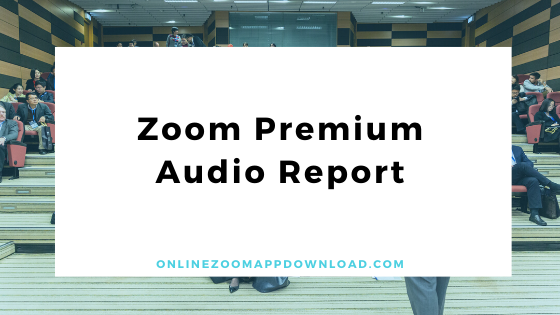 Zoom Premium Audio Report