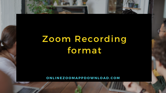 Zoom Recording format