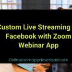 Custom Live Streaming on Facebook with Zoom Webinar App