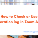 How to Check or Use operation log in Zoom App