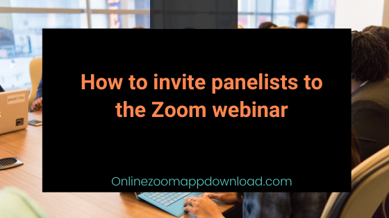How to invite panelists to the Zoom webinar