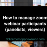 How to manage zoom webinar participants (panelists, viewers)