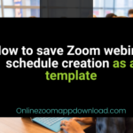 How to save Zoom webinar schedule creation as a template