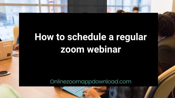 How to schedule a regular zoom webinar