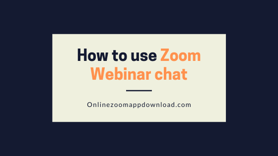 How to use Zoom Webinar chat
