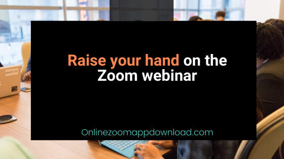 Raise your hand on the Zoom webinar