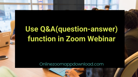 Use Q&A(question-answer) function in Zoom Webinar