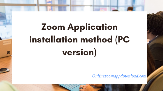 Zoom Application installation method (PC version)