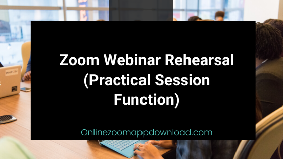 Zoom Webinar Rehearsal (Practical Session Function)