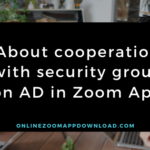 About cooperation with security group on AD in Zoom App
