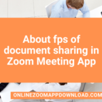 About fps of document sharing in Zoom Meeting App