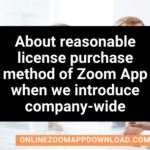 About reasonable license purchase method of Zoom App when we introduce company-wide