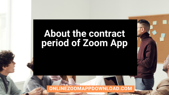 About the contract period of Zoom App