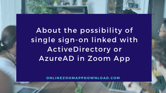 About the possibility of single sign-on linked with ActiveDirectory or AzureAD in Zoom App