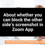 About whether you can block the other side's screenshot in Zoom App