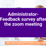 Administrator- Feedback survey after the zoom meeting