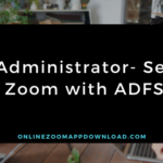 Administrator- Set Zoom with ADFS