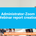 Administrator-Zoom Webinar report creation