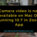 Camera video is not available on Mac OS running 10.7 in Zoom App