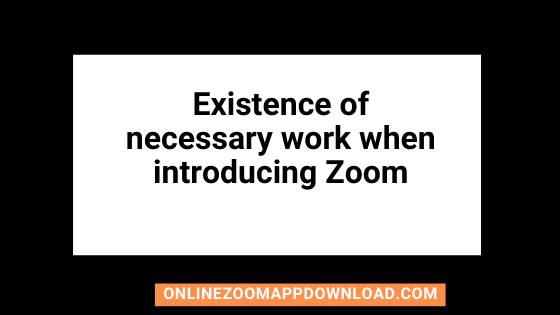 Existence of necessary work when introducing Zoom