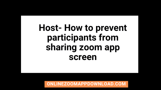 Host- How to prevent participants from sharing zoom app screen