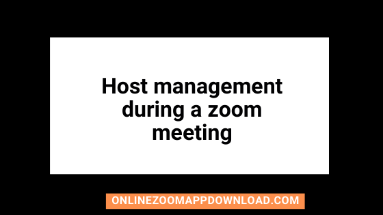 Host management during a zoom meeting
