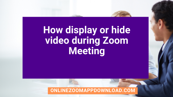 How display or hide video during Zoom Meeting