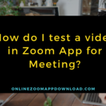 How do I test a video in Zoom App for Meeting?