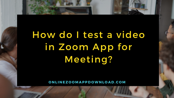 test a video in Zoom App for Meeting