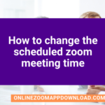How to change the scheduled zoom meeting time