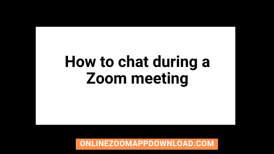 How to chat during a Zoom meeting