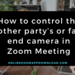 How to control the other party's or far end camera in Zoom Meeting