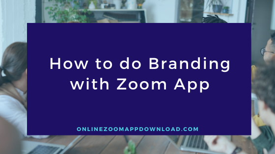 How to do Branding with Zoom App