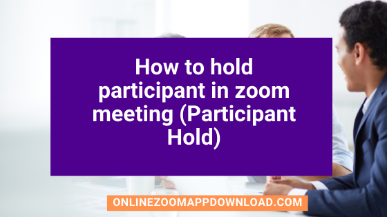 How to hold participant in zoom meeting (Participant Hold)