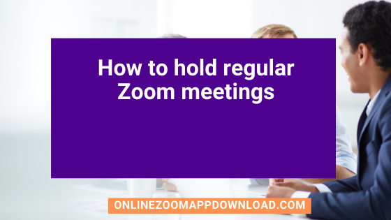 How to hold regular Zoom meetings