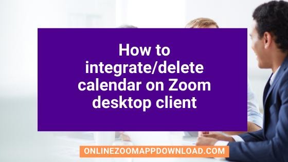 How to integrate/delete calendar on Zoom desktop client