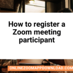 How to register a Zoom meeting participant