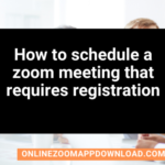 How to schedule a zoom meeting that requires registration