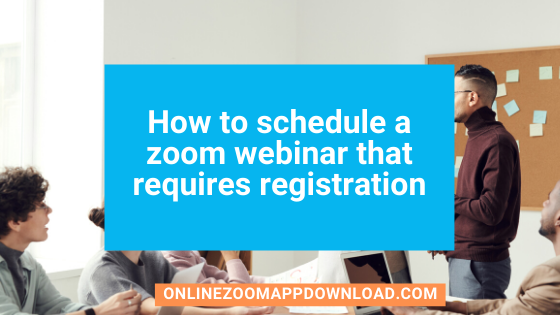 How to schedule a zoom webinar that requires registration