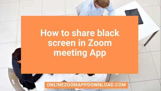 How to share black screen in Zoom meeting App