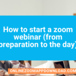 How to start a zoom webinar (from preparation to the day)