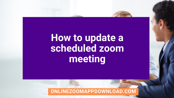 How to update a scheduled zoom meeting