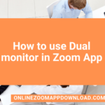 How to use Dual monitor in Zoom App