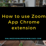How to use Zoom App Chrome extension