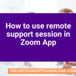 How to use remote support session in Zoom App