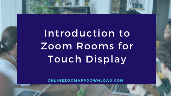 Introduction to Zoom Rooms for Touch Display